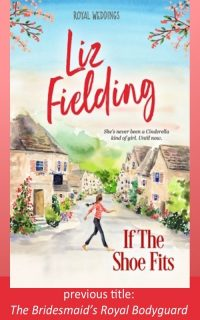 If the Shoe Fits by Liz Fielding (previously The Bridesmaid's Royal Bodyguard)