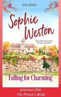 Falling For Charming by Sophie Weston (previously The Prince's Bride)